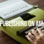How to Self-Publish Your Books on Amazon
